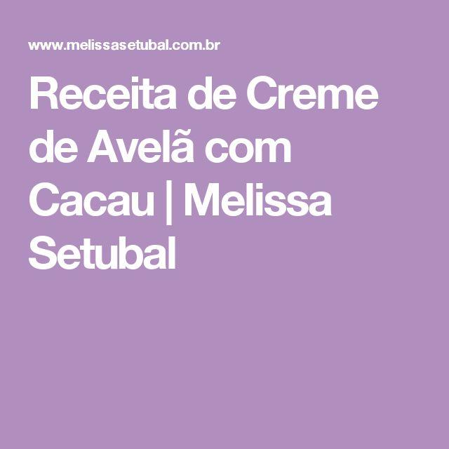 Receita de Creme de Avelã com Cacau | Melissa Setubal