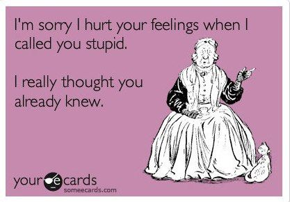 Really though: Truth Hurts, Hurt Feelings, Too Funny, So True, So Funny, True Stories, Can'T Stop Laughing, You R Stupid, Bahaha So
