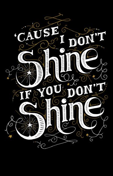 'Cause I don't shine if you don't shine Art Print