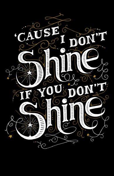 'Cause I don't shine if you don't shine Art Print