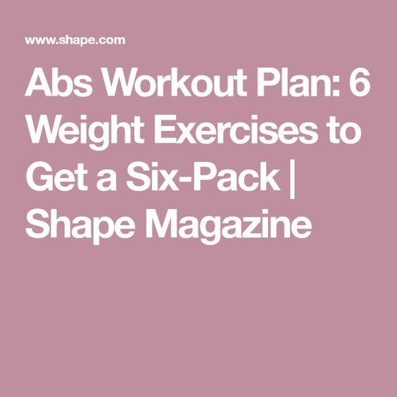Abs Workout Plan: 6 Weight Exercises to Get a Six-Pack | Shape Magazine