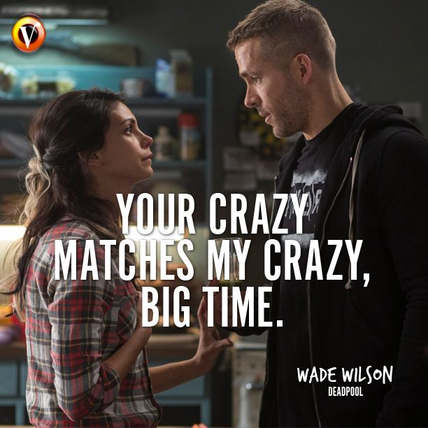 "Wade Wilson (Ryan Reynolds) in Deadpool: ""Your crazy matches my crazy, big time."" #moviequote #quote"