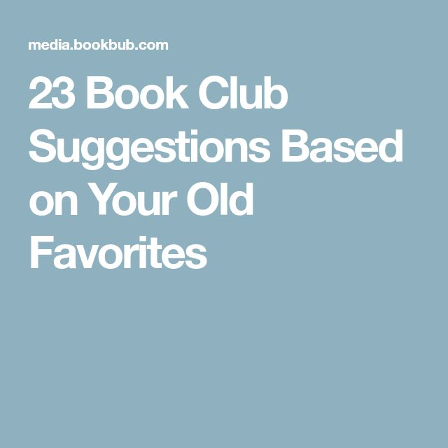 23 Book Club Suggestions Based on Your Old Favorites