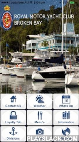 RMYCBB  Android App - playslack.com , Serving it's members and the greater boating community, The Royal Motor Yacht Club has built an enviable reputation as one of Australia's premier boating clubs.Our new mobile phone app allows us to stay in contact with our members and guests and provide information and promotions to them instantly.