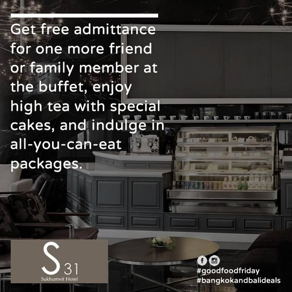 S31 Sukhumvit Hotel In Bangkok Thailand Get Free Admittance For One More Friend Or Family Member At The Buffet Enjoy High Tea With Special Cakes