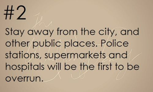 Survival Tip: Stay away from teh city, and other public places. Police stations…