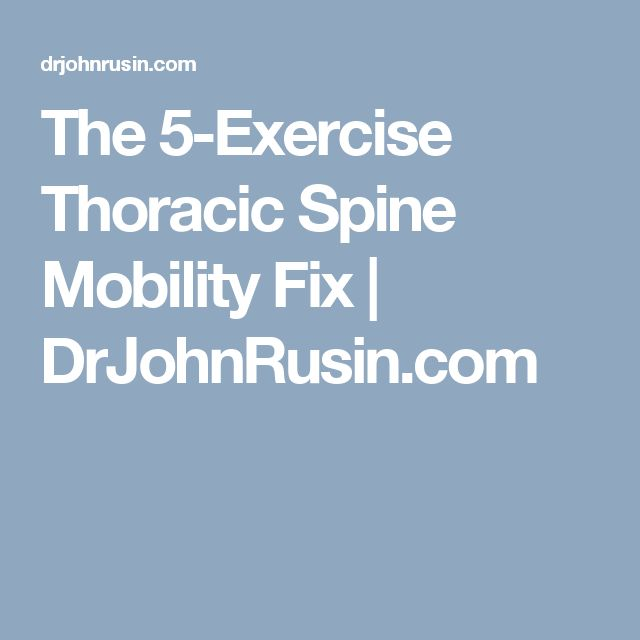 The 5-Exercise Thoracic Spine Mobility Fix | DrJohnRusin.com