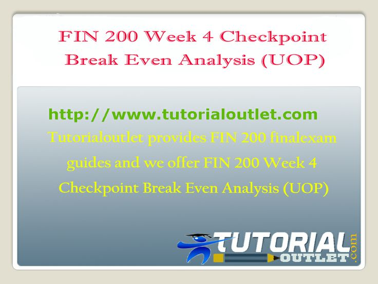 Tutorialoutlet provides FIN 200 Fina Exam guides and we offer FIN 200 Week 4 Checkpoint Break Even Analysis (UOP)