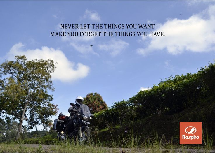 Never let the things you want make you forget the things you have...  #ThankfulThursday   Rider @onehorizon_id    #ThrowBackThursday #Thursdate #thoughfulthursday #journey #riding #touring #exploring #explore #road #travelling #ridingconcept #ridingjacket #respiroridingware #ridingwear #travelwear #nature #outride #adventureriding #adventure #bikers #riders #explorer