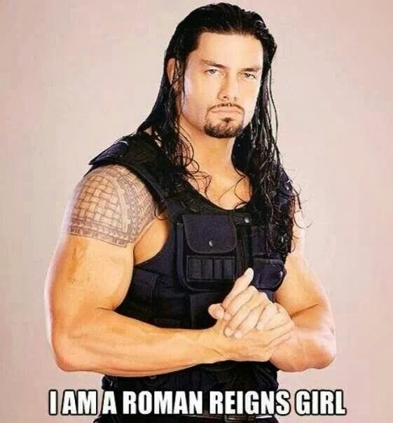 I love Roman Reigns  I'm proud to be a Roman Reigns girl <3<3<3