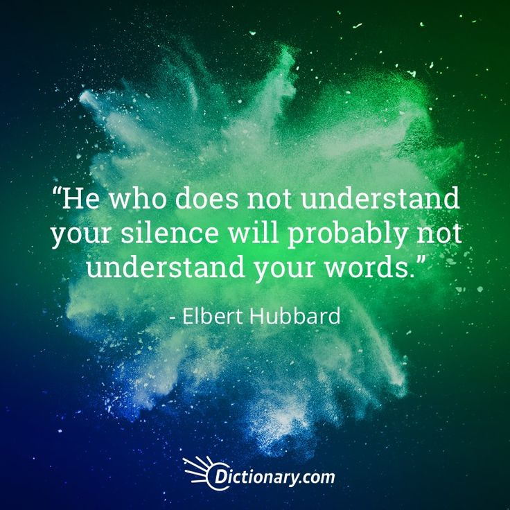 He who does not understand your silence will probably not understand your words. - Elbert Hubbard  #quote #quotes #quoteoftheday #qotd