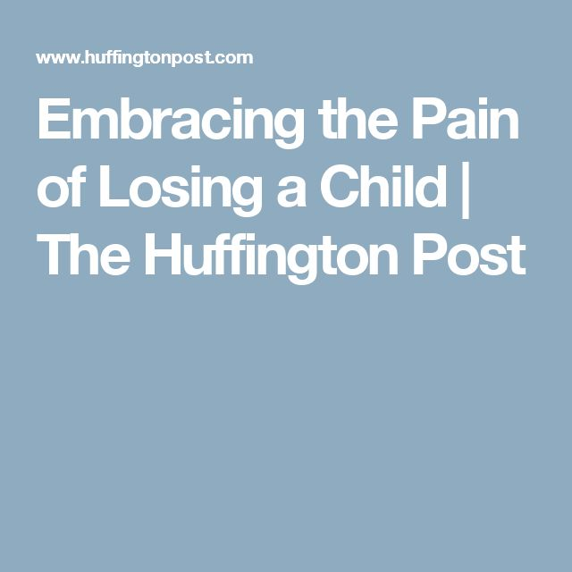 Embracing the Pain of Losing a Child | The Huffington Post