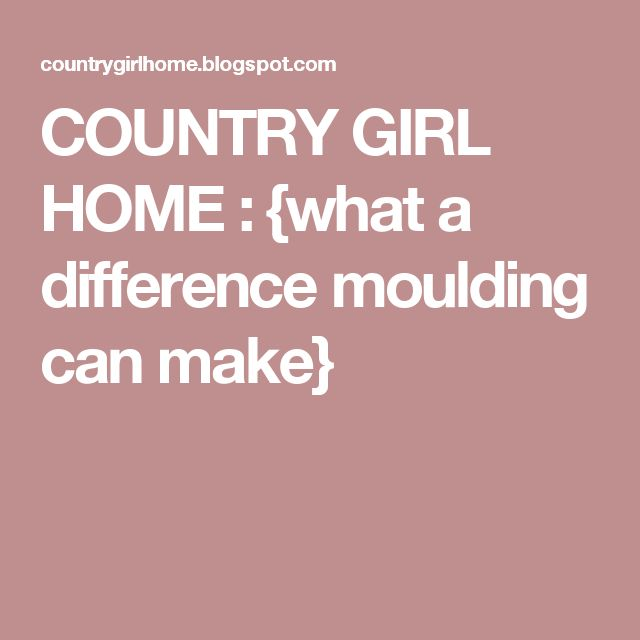 COUNTRY GIRL HOME : {what a difference moulding can make}