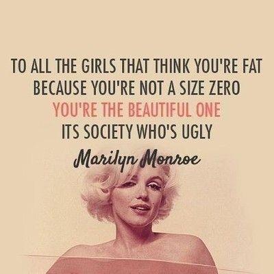 """""""A todas las mujeres que piensan que eres gorda porque no eres talla cero... tú eres la hermosa, es la sociedad la que es fea."""" (Marilyn Monroe)"""