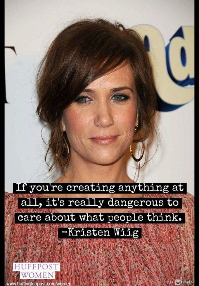 """""""If you're creating anything at all, it's really dangerous to care about what people think."""" -- Kristen Wiig"""