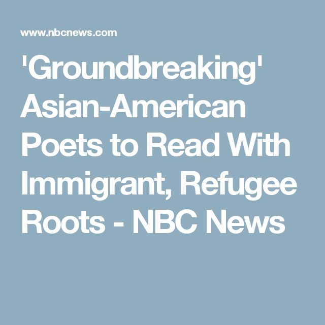 'Groundbreaking' Asian-American Poets to Read With Immigrant, Refugee Roots - NBC News