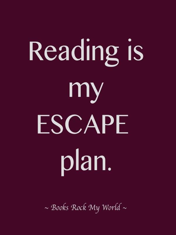 Reading is my escape plan.