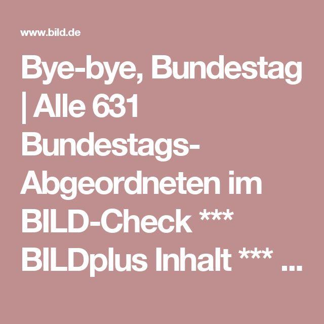 Bye-bye, Bundestag |Alle 631 Bundestags- Abgeordneten im BILD-Check *** BILDplus Inhalt ***  -  Politik Inland -  Bild.de