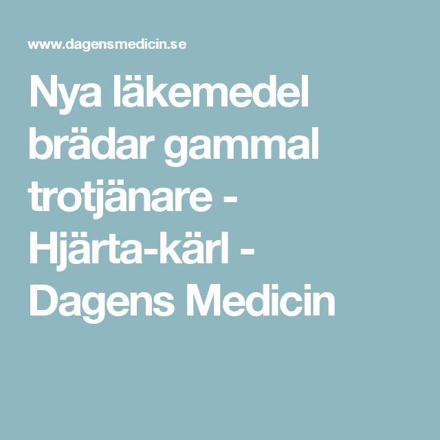 Nya läkemedel brädar gammal trotjänare - Hjärta-kärl - Dagens Medicin
