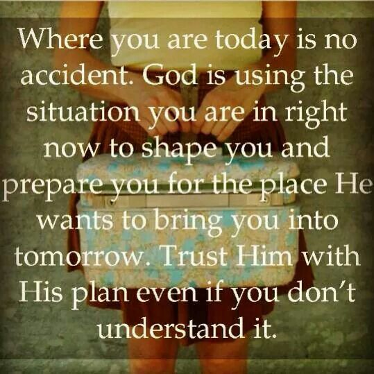 God is using the situation you're in to shape you & prepare you for tomorrow.