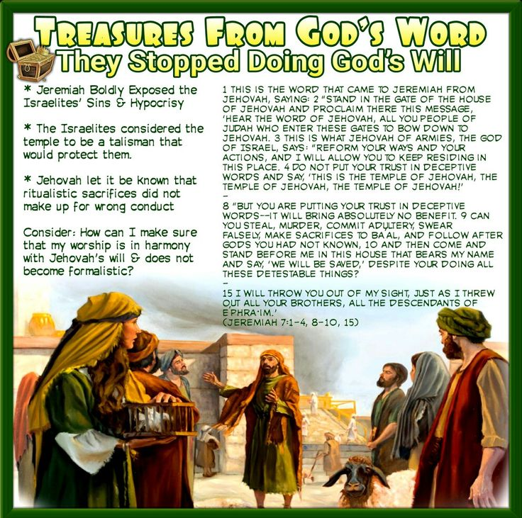 * Jeremiah Boldly Exposed the Israelites' Sins & Hypocrisy  * The Israelites considered the temple to be a talisman that would protect them.  * Jehovah let it be known that ritualistic sacrifices did not make up for wrong conduct  Consider:How can I make sure that my worship is in harmony with Jehovah's will & does not become formalistic? (Jeremiah 7:1-4,8-10,15)