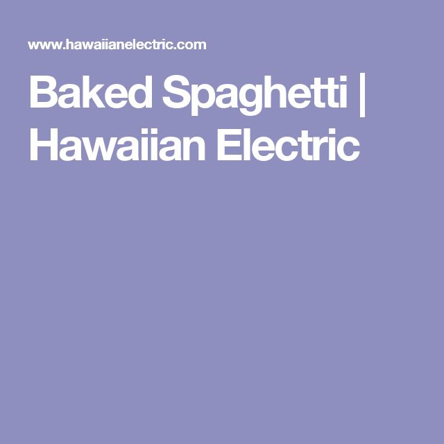 Baked Spaghetti | Hawaiian Electric