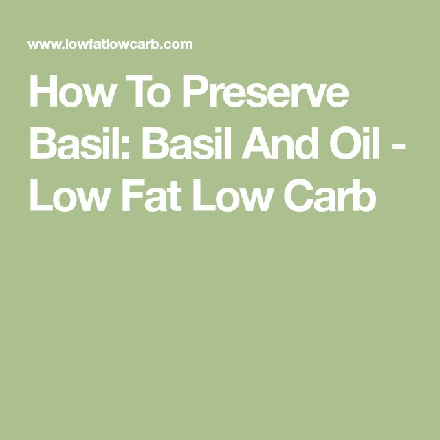 How To Preserve Basil: Basil And Oil - Low Fat Low Carb