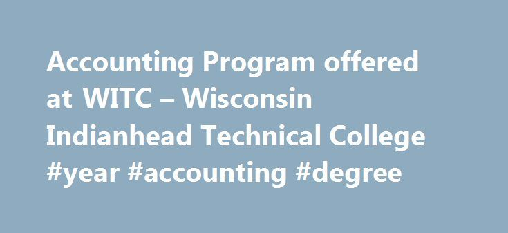 Accounting Program offered at WITC – Wisconsin Indianhead Technical College #year #accounting #degree http://cameroon.remmont.com/accounting-program-offered-at-witc-wisconsin-indianhead-technical-college-year-accounting-degree/  # Accounting Program Analyze. Interpret. Forecast. Accounting is an important tool of business. This Accounting program is a two-year associate degree that will prepare students to assemble, analyze, interpret, and forecast essential information about the operation…