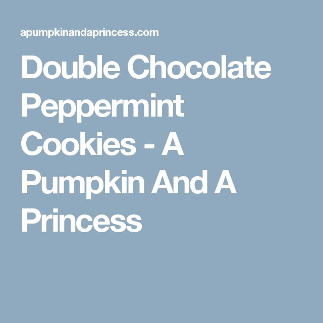 Double Chocolate Peppermint Cookies - A Pumpkin And A Princess