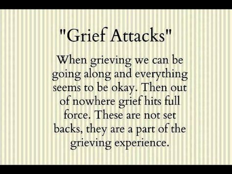I had one today. I have a couple this month, missing my Dad, my Aunt and my Uncle. These Grief Attacks just comes out of no where! ~dwa