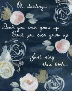 Taylor Swift-inspired word art printable: Oh, darling Don't you ever grow up Don't you ever grow up Just stay this little