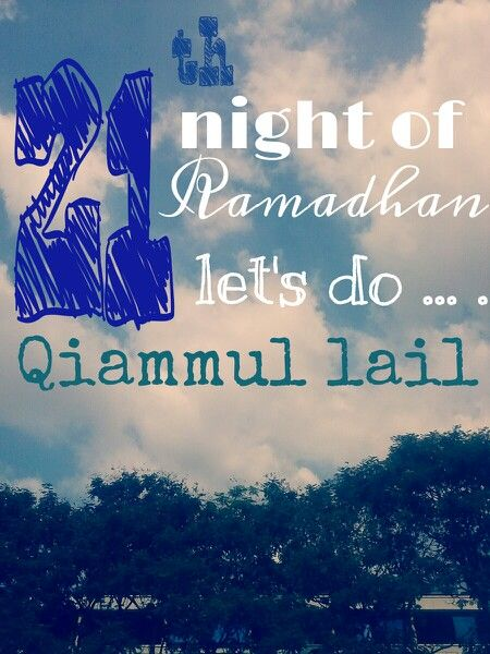 Tonight is going to be the 21th night of ramadhan! Lets do qailullah (sleep for few minutes before zuhr prayer) so that we can do qiamul lail (waking during the night time after sleeping for a while to submit ourselves to Allah). Let's chase for lail latul qadr!