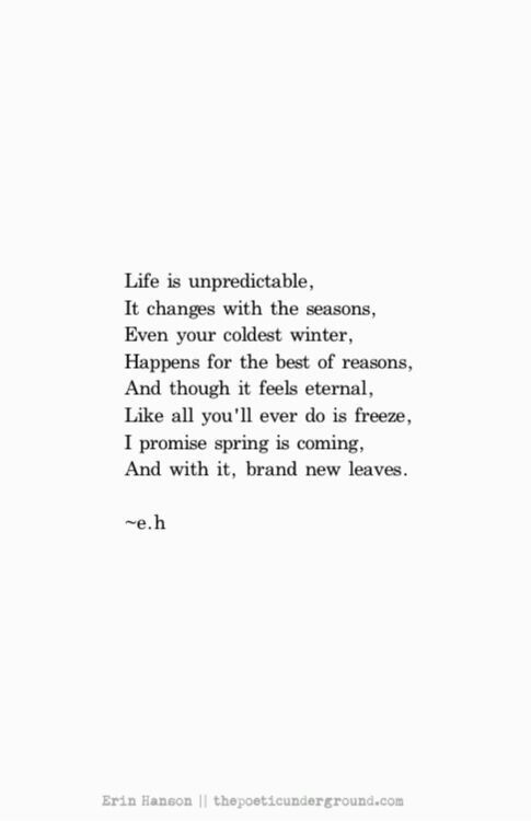 Life is unpredictable... ...I promise spring is coming, and with it, brand new leaves ~ e.h
