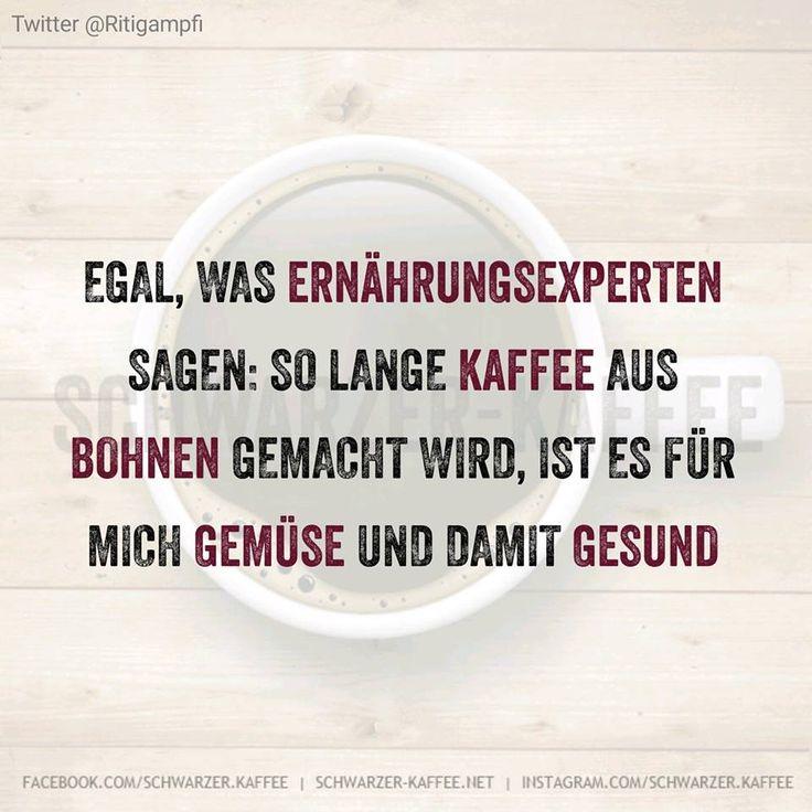 Egal, was Ernährungsexperten sagen: so lange Kaffee aus Bohnen gemacht wird, ist es für mich Gemüse und damit gesund