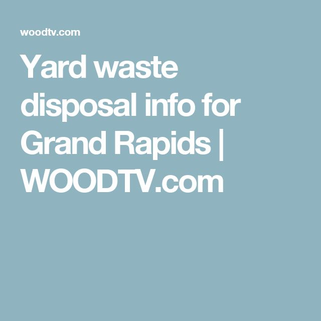 Yard waste disposal info for Grand Rapids | WOODTV.com