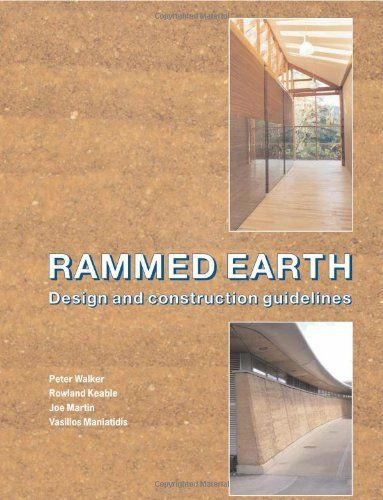 Rammed earth : design and construction guidelines / Peter Walker. Bibsys: http://ask.bibsys.no/ask/action/show?pid=133386945&kid=biblio