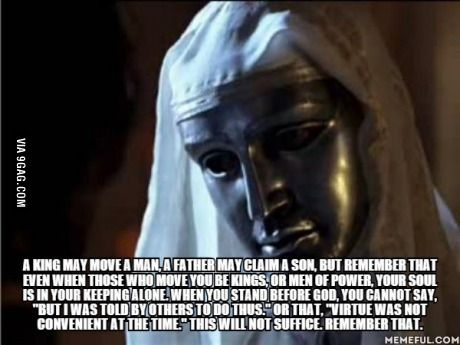One of my favourite quotes from a movie. Kingdom of Heaven.