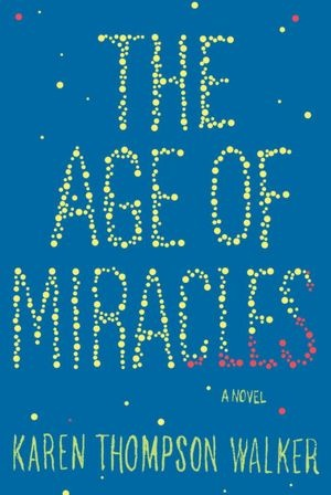 The Age of Miracles byKaren Thompson WalkerWorth Reading, Book Club, Karen O'Neil, Miracle, Book Worth, Age, Karen Thompson, Thompson Walker, Reading Lists