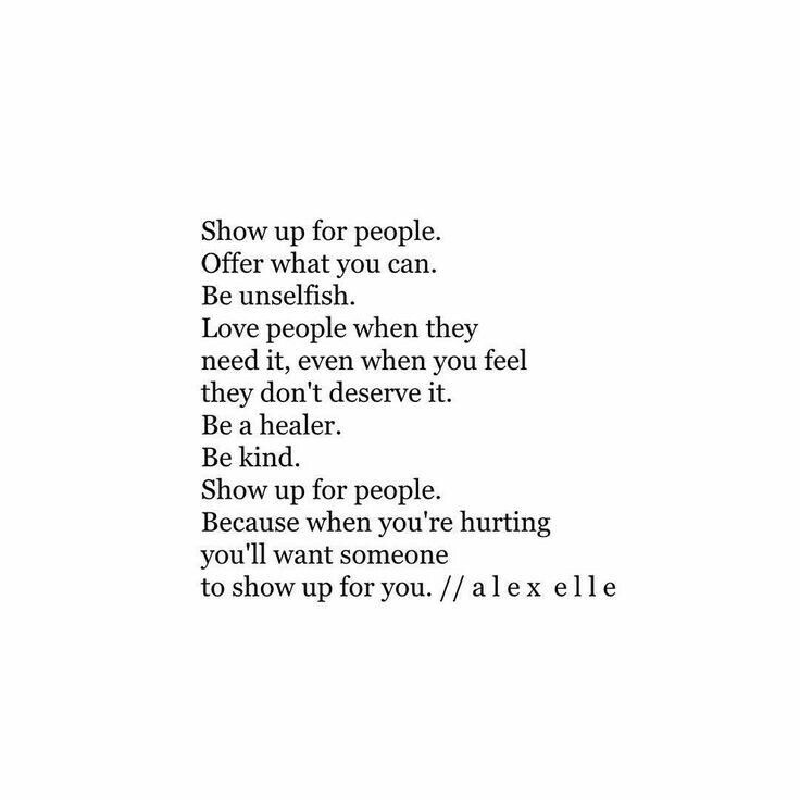 Be there for others n maybe they will b there for u if they care.