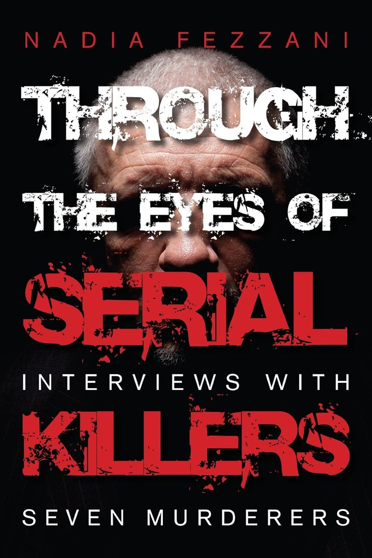 Trough The Eyes of Serail Killers. Nadia Fezzani´s fascinating correspondence with some of the most notorious serial killers of all time. The book gives us a deep insight into the mind of Serial Killers