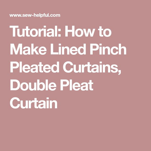 Tutorial: How to Make Lined Pinch Pleated Curtains, Double Pleat Curtain