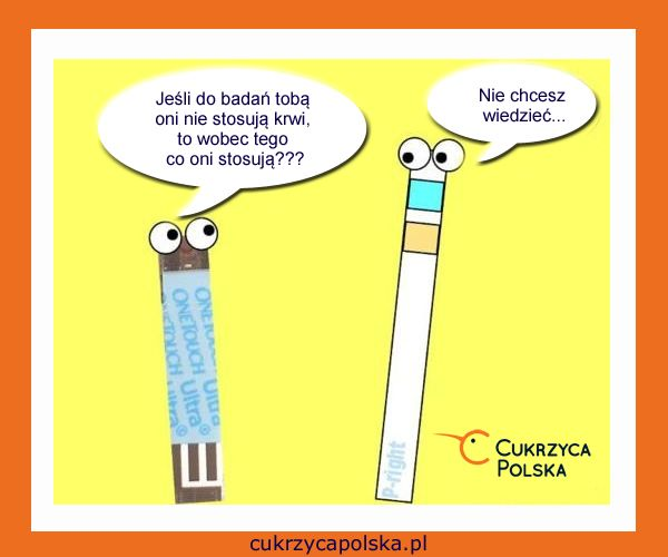 - Jeśli do badań tobą oni nie stosują krwi, to co wobec tego stosują??? - Nie chcesz wiedzieć...  #cukrzyca #memy