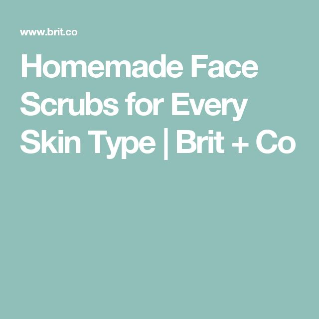 Homemade Face Scrubs for Every Skin Type | Brit + Co