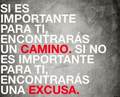 Si es importante para ti, encontrarás un camino. Si no lo es tanto, encontrarás una excusa. #motivacion