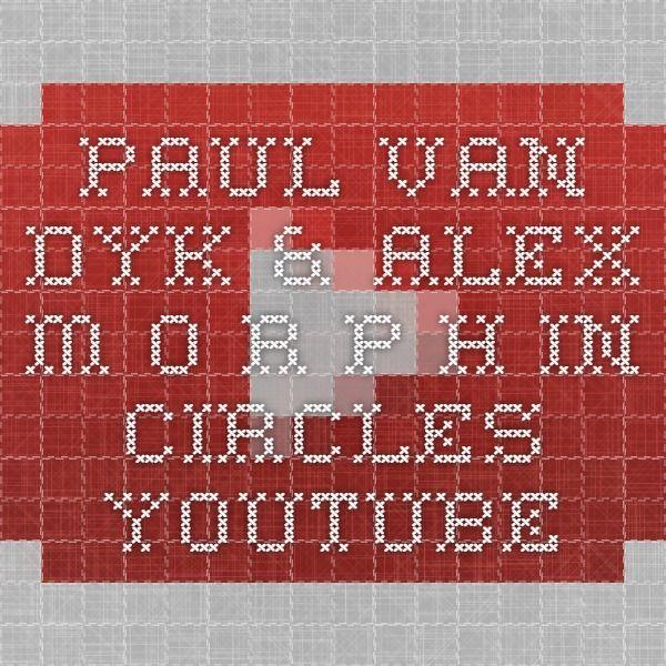Paul van Dyk & Alex M.O.R.P.H. -- In Circles - YouTube