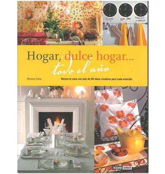 Hogar, dulce hogar. Todo el año, de Montse Sanz. http://micasa-tuya.blogs.micasarevista.com/2012/03/05/lecturas-obligadas-para-decofans/