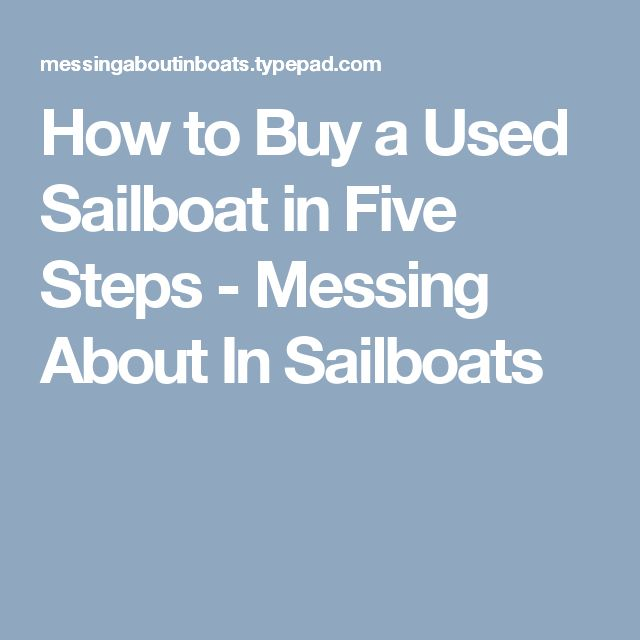 How to Buy a Used Sailboat in Five Steps - Messing About In Sailboats
