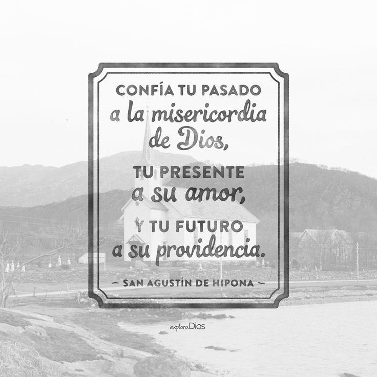 """""""Confía tu #pasado a la #misericordia de #Dios, tu presente a su #amor y tu futuro a su #providencia."""" -San Agustín de Hipona"""