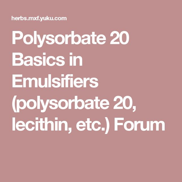 Polysorbate 20 Basics in Emulsifiers (polysorbate 20, lecithin, etc.) Forum