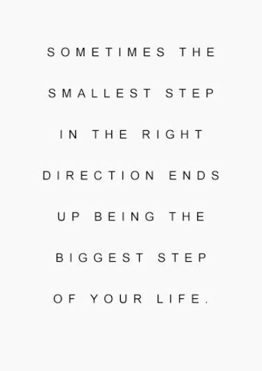 "Make that first step! Lao Tze ""The Journey of a thousand miles begins with just a single step"""